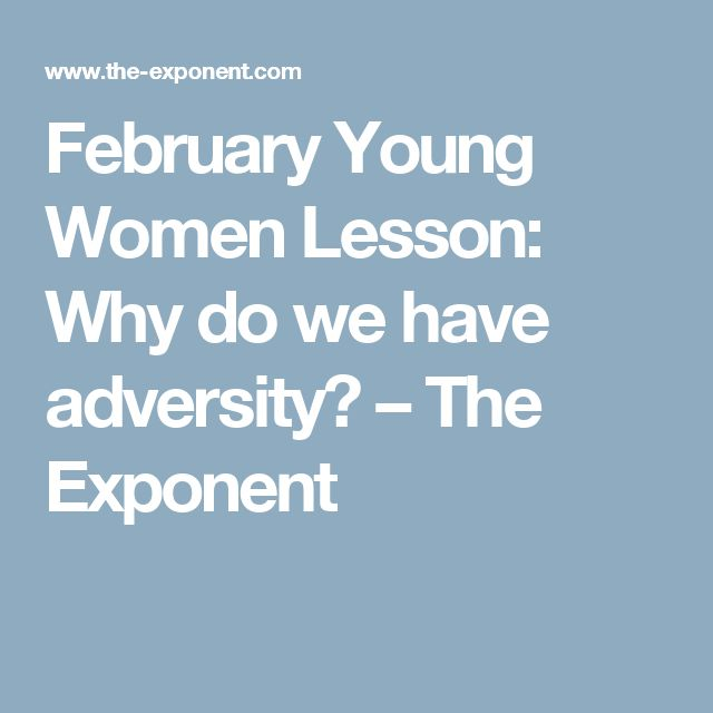 February Young Women Lesson: Why do we have adversity? – The Exponent