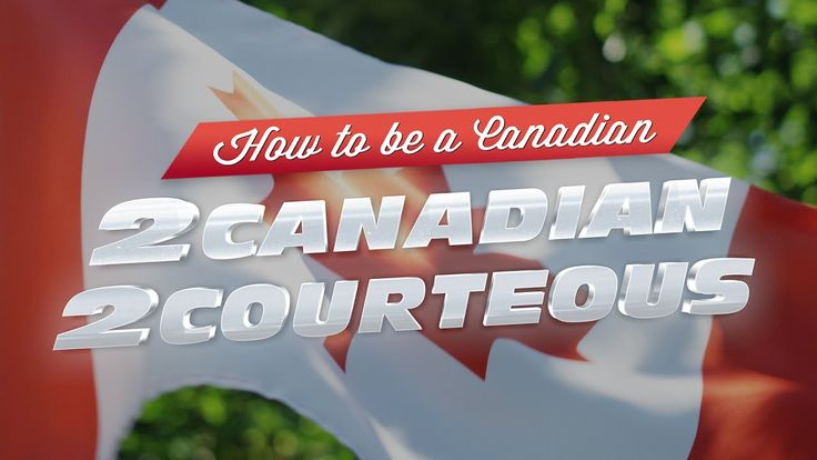 How to be a Canadian: 2 Canadian 2 Courteous