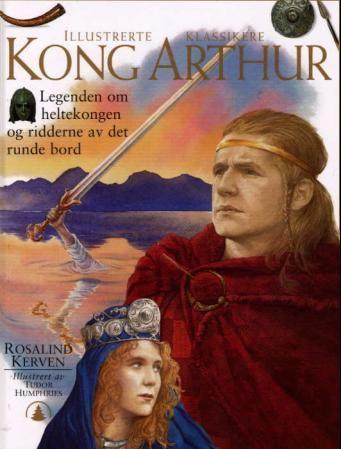 """""""Kong Arthur - legenden om heltekongen og ridderne av det runde bord"""" av Rosalind Kerven"""