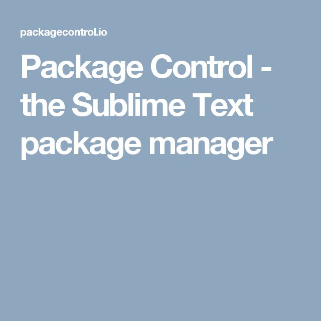 Package Control - the Sublime Text package manager