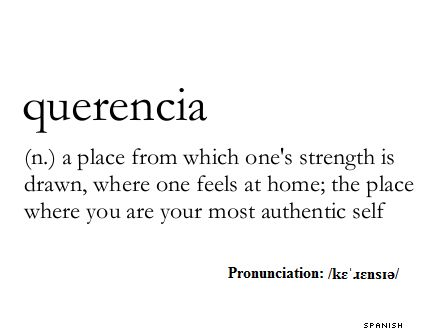 querencia | noun | a place from which one's strength is drawn, where one feels at home; the place where you are your most authentic self | #wordstoliveby