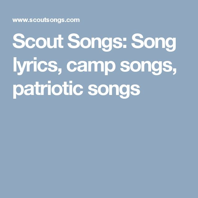 Scout Songs: Song lyrics, camp songs, patriotic songs