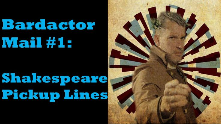 Shakespeare Pickup Line?  You betcha! Bardactor Mail #1 - Shakespeare Pick Up Lines