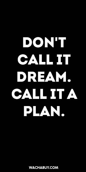 #inspiration #quote / DON'T CALL IT DREAM. CALL IT A PLAN.