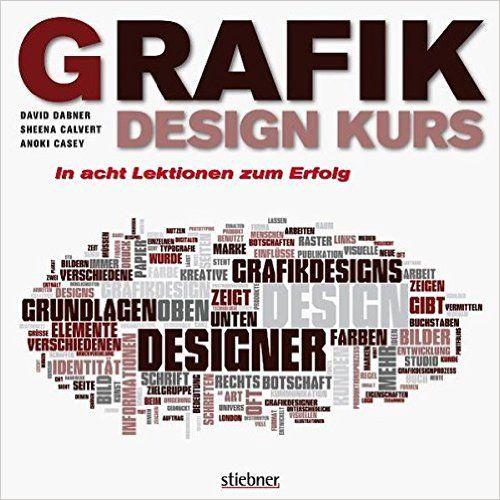 Grafikdesign Kurs: In acht Lektionen zum Erfolg: Amazon.de: David Dabner, Sheena Calvert, Anoki Casey, Maria Meinel: Bücher