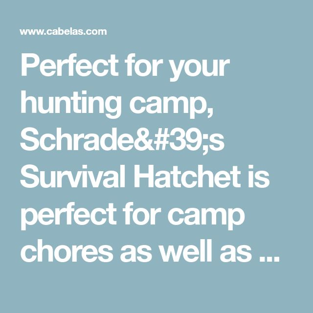 """Perfect for your hunting camp, Schrade's Survival Hatchet is perfect for camp chores as well as helping you process your trophy.  Blade length:  3.8"""".  OAL:  15.7"""".  Wt:  1.9 lbs."""