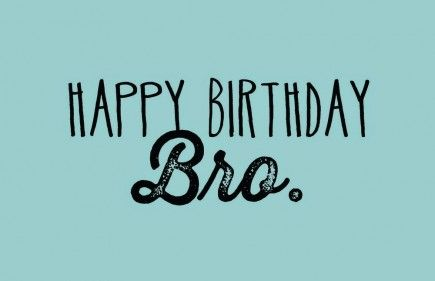 Happy Birthday Brother quotes – Happy birthday bro