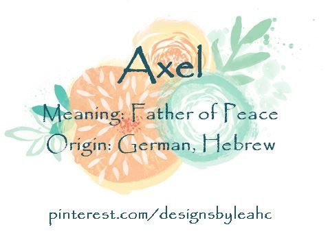 Baby Boy Name: Axel. Meaning: Father of Peace. Origin: German, Hebrew. German variation of Absalom.