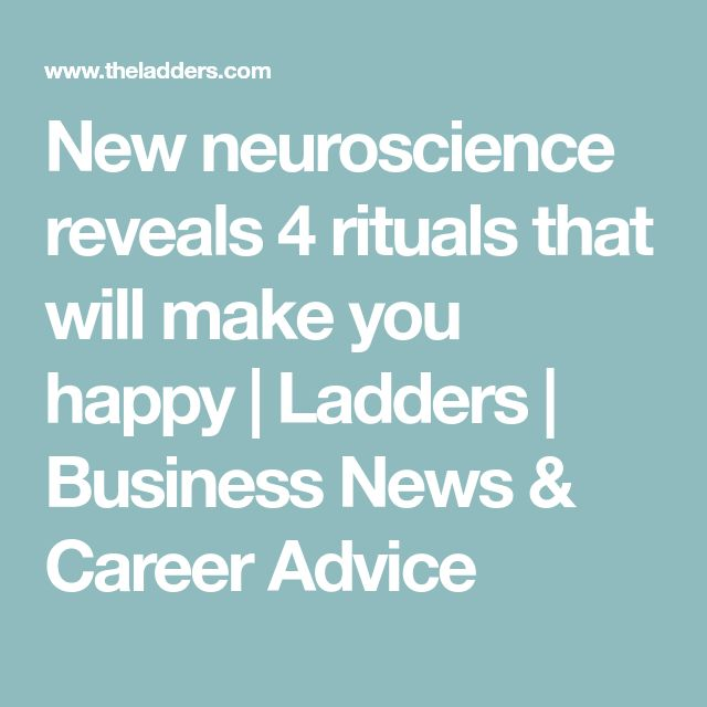 New neuroscience reveals 4 rituals that will make you happy | Ladders | Business News & Career Advice