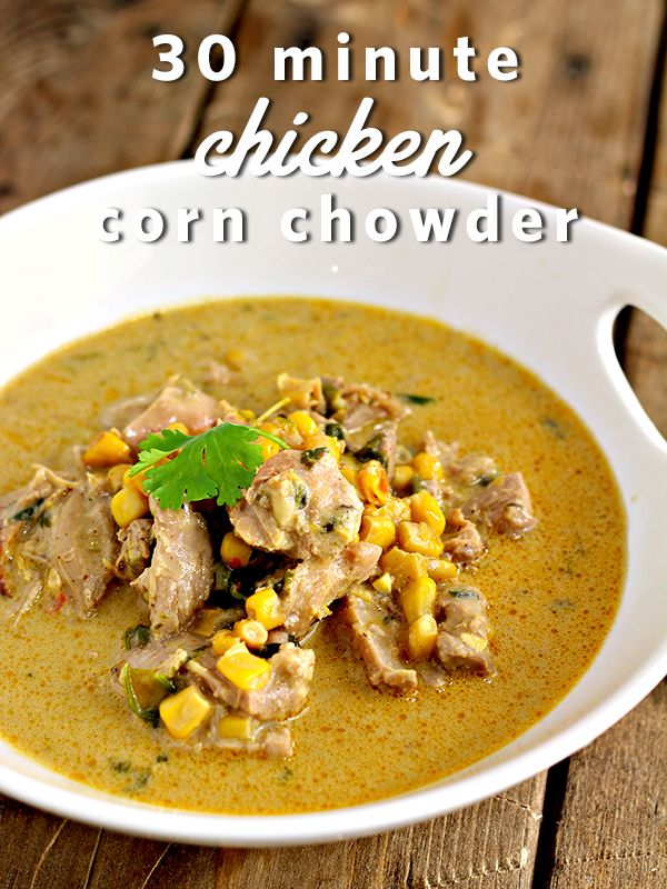 30 Minute Chicken Corn Chowder.  Super YUMMY!!