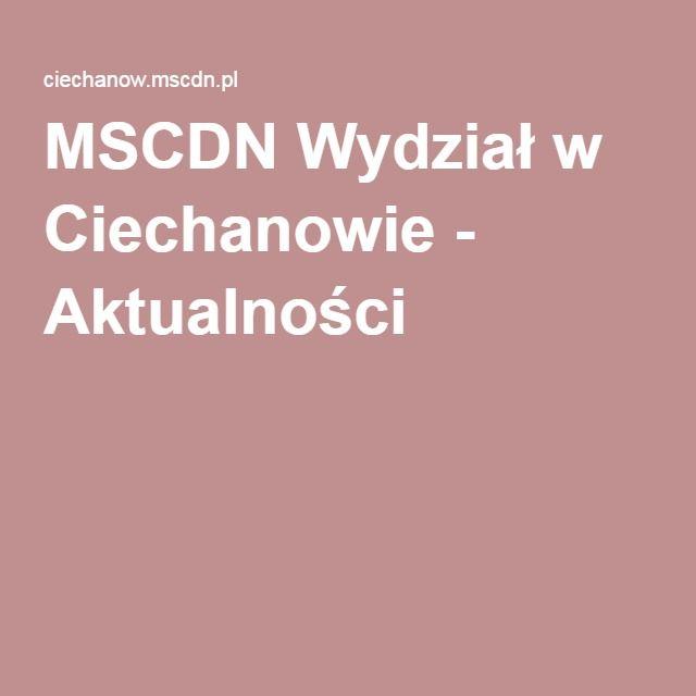 MSCDN Wydział w Ciechanowie - Aktualności