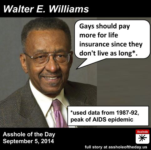 Walter E. Williams, Asshole of the Day for September 5, 2014 by TeaPartyCat (Follow @TeaPartyCat) While the courts and voters continue to legalize gay marriage around the country, the bigots and...
