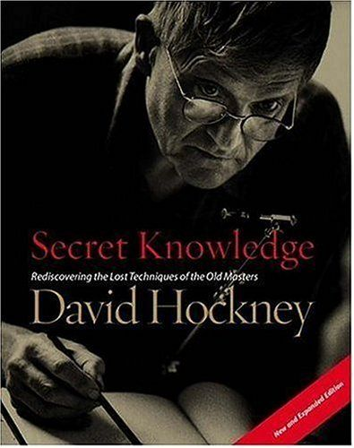 Secret Knowledge: Rediscovering the Lost Techniques of the Old Masters  by David Hockney