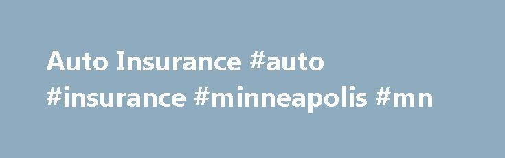 Auto Insurance #auto #insurance #minneapolis #mn http://jamaica.nef2.com/auto-insurance-auto-insurance-minneapolis-mn/  Insurance in Minneapolis, St. Paul, and all of Minnesota Germain Insurance Agency, Inc. Is an independent agency in Minneapolis, Minnesota established in 1966. Our office is easily located just a few blocks west of 35W on 46th Street. We represent many insurance companies, with the ability to help our clients with a wide range of insurance products. We specialize in auto…
