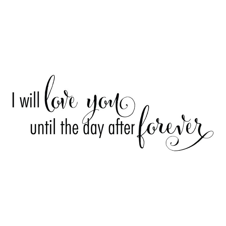I Will Love You Until The Day After Forever. quote for wall $44