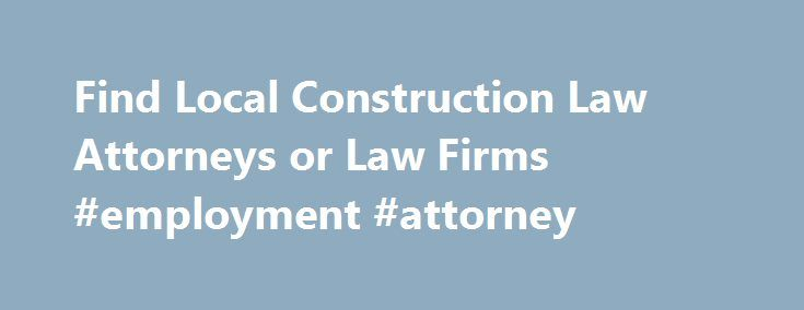 Find Local Construction Law Attorneys or Law Firms #employment #attorney http://attorney.remmont.com/find-local-construction-law-attorneys-or-law-firms-employment-attorney/  #construction attorney Find a Construction Law Lawyer or Law Firm by State From zoning issues to negotiating construction contracts and from mechanics liens to defects and delays, construction law requires attorneys to have a range of experience and knowledge in a host of areas necessary to guide projects from inception…