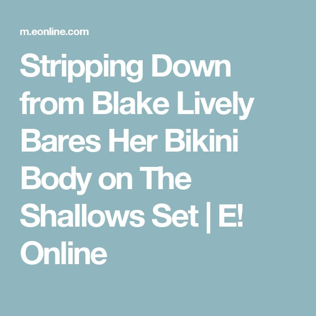 Stripping Down from Blake Lively Bares Her Bikini Body on The Shallows Set | E! Online