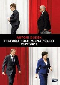 Historia Polityczna Polski 1989-2015 - Antoni Dudek - Książka - Księgarnia internetowa Bonito.pl