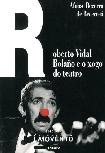 Roberto Vidal Bolaño e o xogo do teatro : http://kmelot.biblioteca.udc.es/record=b1498121~S10*gag