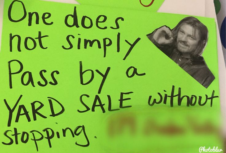 Yard Sale signs -I borrowed a meme to help me with this one.