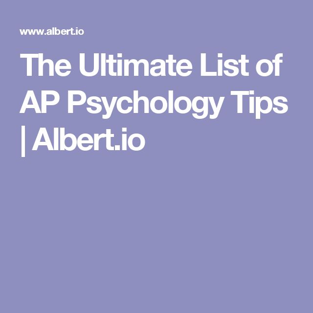 The Ultimate List of AP Psychology Tips | Albert.io