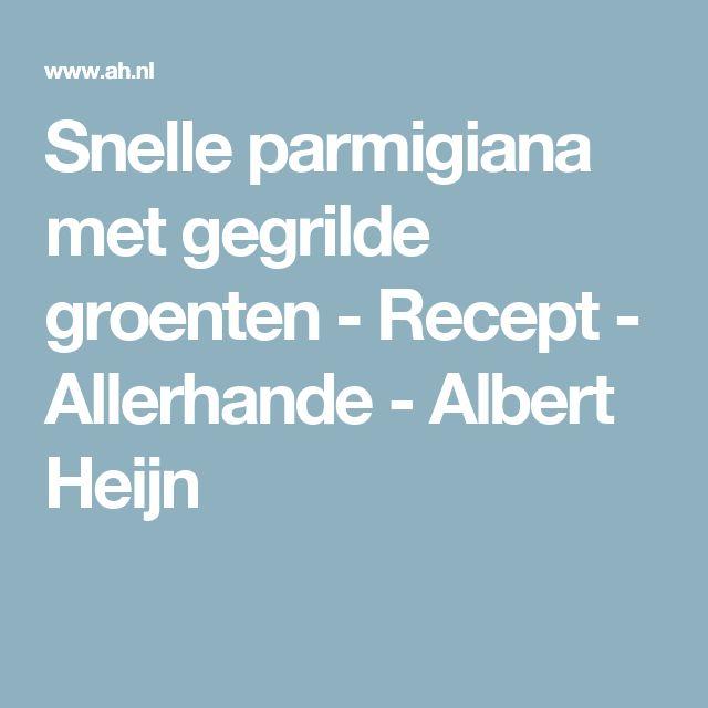 Snelle parmigiana met gegrilde groenten - Recept - Allerhande - Albert Heijn