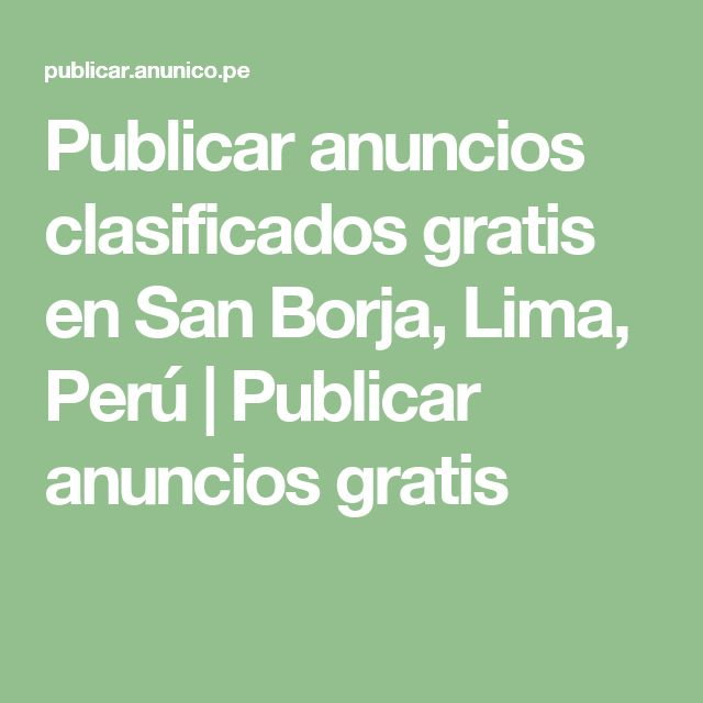 Publicar anuncios clasificados gratis en San Borja, Lima, Perú | Publicar anuncios gratis