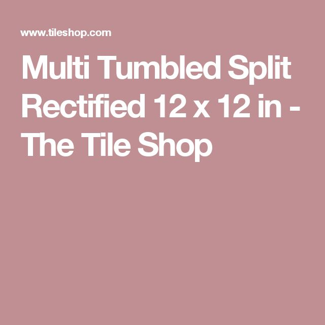 Multi Tumbled Split Rectified 12 x 12 in - The Tile Shop