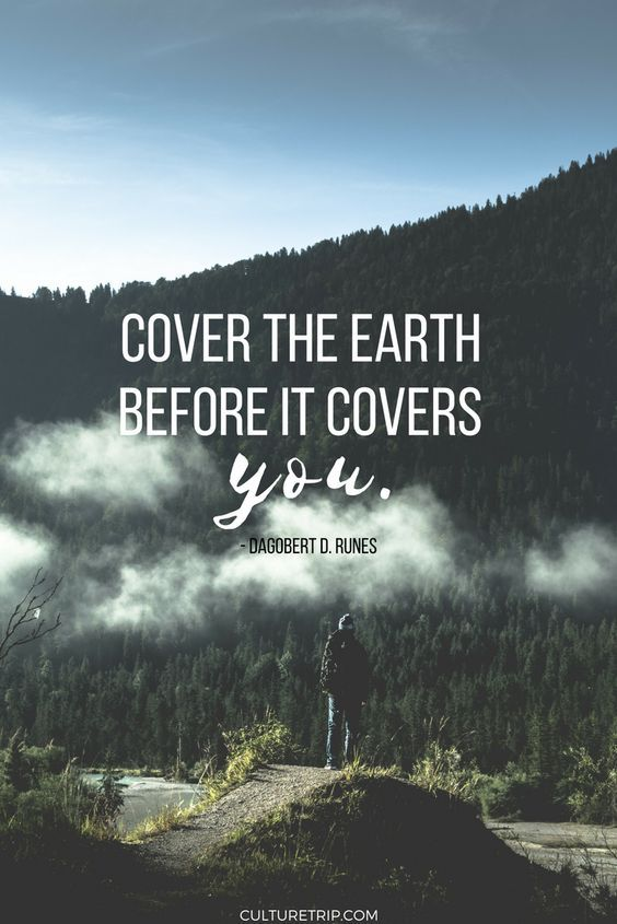 50 Inspiring Travel Quote Pictures: Cover The Earth Before It Covers You.
