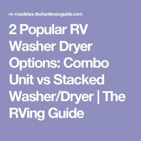 2 Popular RV Washer Dryer Options: Combo Unit vs Stacked Washer/Dryer   The RVing Guide