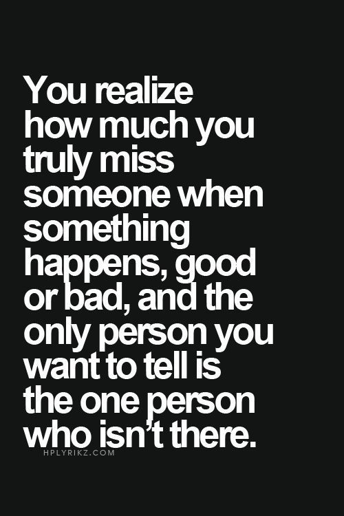 You realize how much you truly miss someone when something happens, good or bad, and the only person you want to tell is the one person who isn't there. Single Mom Quotes #mom #motherhood