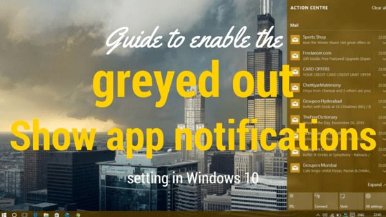 Does your Windows 10 app failed to show notifications in Action center. Follow this guide to enable the greyed out Show app notifications options in Settings app.
