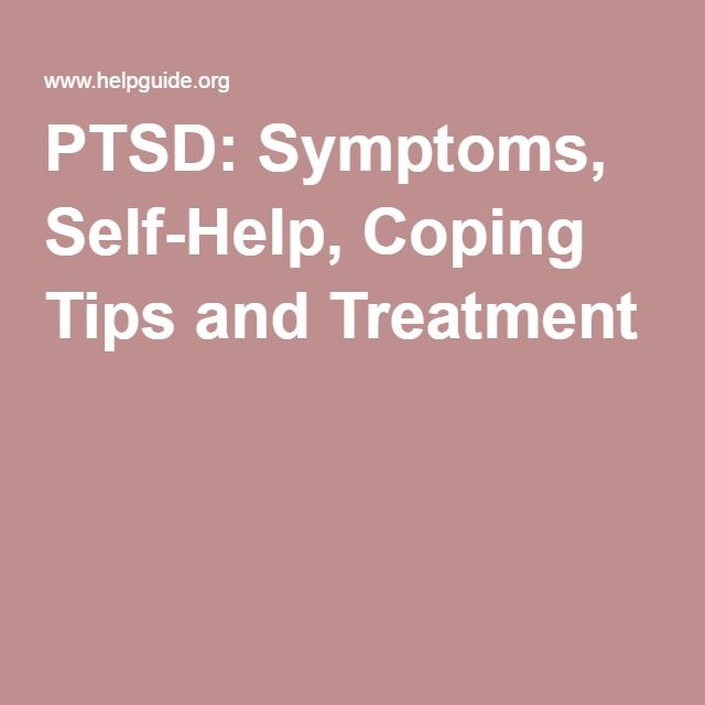 PTSD: Symptoms, Self-Help, Coping Tips and Treatment