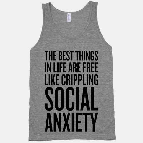 The Best Things In Life Are Free (Like Crippling Social Anxiety)   HUMAN