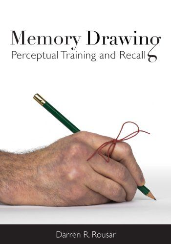 Memory Drawing: Perceptual Training and Recall by Darren ...