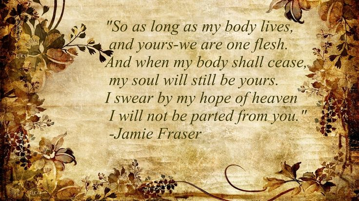 """As long as my body lives,"" Jamie Fraser - Drums of Autumn (Outlander)"
