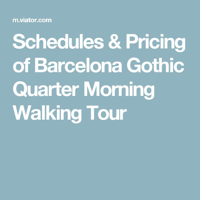 Schedules & Pricing of Barcelona Gothic Quarter Morning Walking Tour