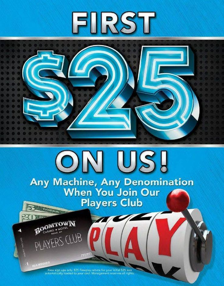 Boomtown Casino Hotel Players Club New Signups Get the First $25 On Us! Any Machine, Any Denomination!