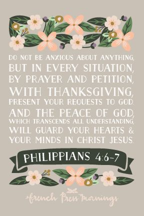 """Do not be anxious about anything, but in every situation, by prayer and petition, with thanksgiving, present your requests to God. And the peace of God, which transcends all understanding, will guard your hearts and your minds in Christ Jesus.""Get this print in my shop!And be sure…"