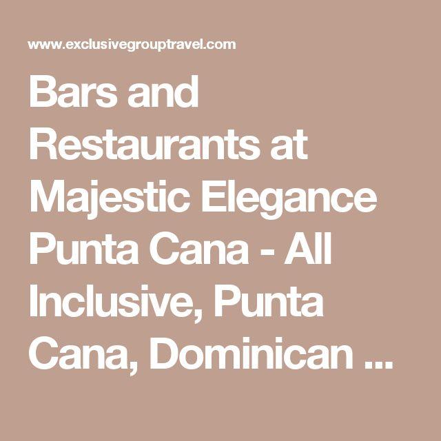 Bars and Restaurants at Majestic Elegance Punta Cana - All Inclusive, Punta Cana, Dominican Republic
