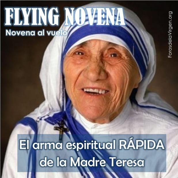 """#ORACIÓN FLYING NOVENA: El arma espiritual RÁPIDA que usaba la Madre Teresa  La Novena Rápida consiste en 9 Acordáos + 1 en agradecimiento por el favor recibido.  La Madre Teresa daba la colaboración de los cielos por sentado, por lo que siempre añadía un décimo Acordaos de inmediato, en acción de gracias por el favor recibido"""".  http://forosdelavirgen.org/105812/flying-novena/"""