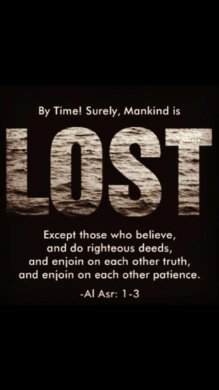 Holy Quran 103 - Al-Asr  بِسْمِ اللّٰهِ الرَّحْمٰنِ الرَّح۪يمِ ------------------ وَالْعَصْرِ  Asra yemin ederim ki  By (the Token of) Time (through the ages),  إِنَّ الْإِنْسَانَ لَفِي خُسْرٍ  İnsan gerçekten ziyan içindedir.  Verily Man is in loss,  إِلَّا الَّذِينَ آمَنُوا وَعَمِلُوا الصَّالِحَاتِ وَتَوَاصَوْا بِالْحَقِّ وَتَوَاصَوْا بِالصَّبْرِ  Bundan ancak iman edip iyi ameller işleyenler, birbirlerine hakkı tavsiye edenler ve sabrı tavsiye edenler müstesnadır.