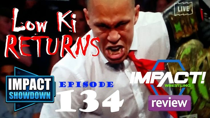 IMPACT Showdown Ep134 | Impact Wrestling 4/20/17 Review: Low Ki & Sonjay Dutt Return!
