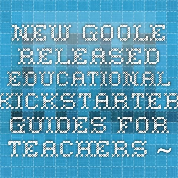 New- Goole Released Educational Kickstarter Guides for Teachers ~ Educational Technology and Mobile Learning