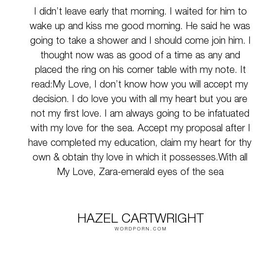 "Hazel Cartwright - ""I didn�t leave early that morning. I waited for him to wake up and kiss me good morning...."". poems, love-hurts, romantic-suspense, love, dramatic-story"