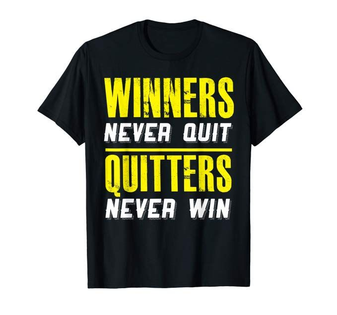 Winners Never Quit Quitters Never Win T Shirt Statement Amazon Co