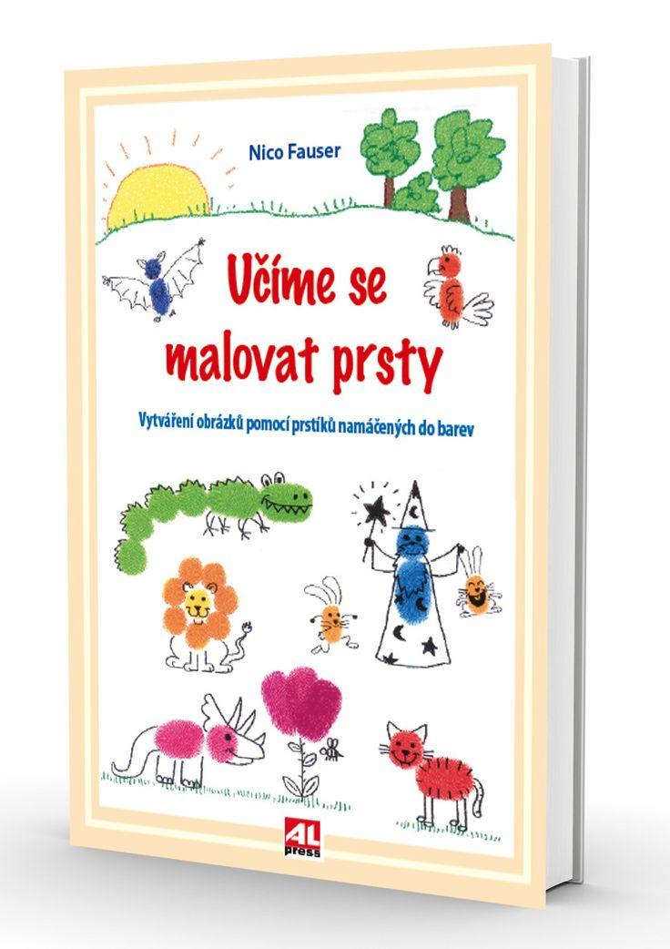 UČÍME SE MALOVAT PRSTY - Nico Fauser http://www.alpress.cz/ucime-se-malovat-prsty-vytvareni-obrazku-pomoci-prstiu-namacenych-do-barev/