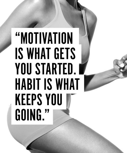 """""""Motivation is what gets you started. Habit is what keeps you going"""""""