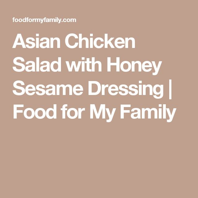 Asian Chicken Salad with Honey Sesame Dressing | Food for My Family