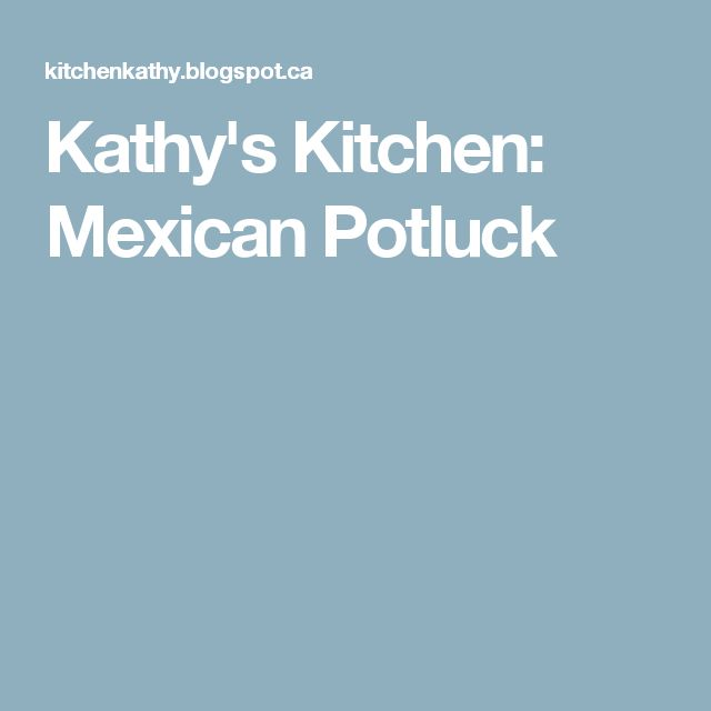 Kathy's Kitchen: Mexican Potluck